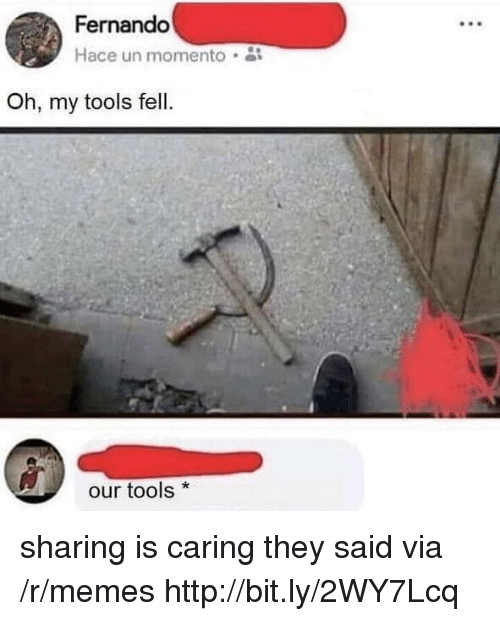 Memes, Http, and Tools: Fernando  Hace un momento  Oh, my tools fell.  our tools* sharing is caring they said via /r/memes http://bit.ly/2WY7Lcq