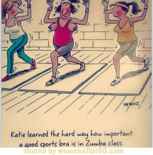 Memes, Sports, and 🤖: FERNZ  atie learned the hard way how important  a aood sports bra is in Zumba class.  shared by womenafter50.com