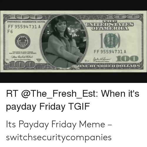 Fresh, Friday, and Meme: FF 95594731 A  F 6  DFAMMERICA  FF 95594731 A  ONE HUNDREDDOINARS  RT @The_Fresh_Est: When it's  payday Friday TGIF Its Payday Friday Meme – switchsecuritycompanies