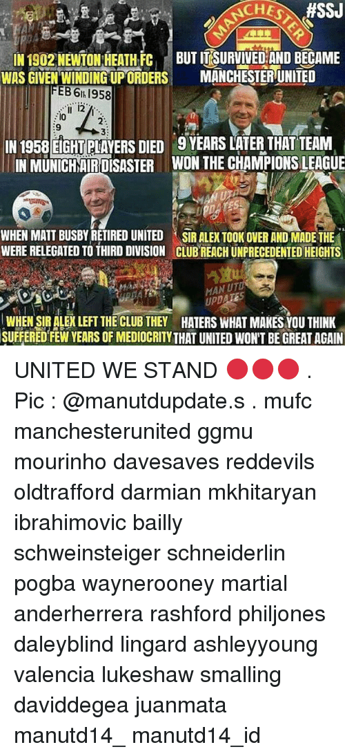 Haterate: ffSSJ  IN 1902 NEWTON HEATH FC  BUT ITSURVIVEDAND BECAME  WAS GIVEN WINDING UPORDERS  MANCHESTER UNITED  EBS 6th 1958  IN 1958 EIGHT PLAYERS DIED 9YEARS LATER THAT TEAM  IN MUNICHAIRDESASTER WON THE CHAMPIONSLEAGUE  WHEN MATT BUSBYRETIRED UNITED SIR ALEX TOOK OVER ANDMADE THE  WERE RELEGATED TO THIRD DIVISION CLUBREACH UNPRECEDENTED HEIGHTS  MAWUT  WHEN SIR ALEXLEET THE CLUB THEY HATERS WHAT MAKES YOU THINK  SUFFERED FEW YEARS OF MEDIOCRITY THAT UNITED WON'T BE GREAT AGAIN UNITED WE STAND 🔴🔴🔴 . Pic : @manutdupdate.s . mufc manchesterunited ggmu mourinho davesaves reddevils oldtrafford darmian mkhitaryan ibrahimovic bailly schweinsteiger schneiderlin pogba waynerooney martial anderherrera rashford philjones daleyblind lingard ashleyyoung valencia lukeshaw smalling daviddegea juanmata manutd14_ manutd14_id