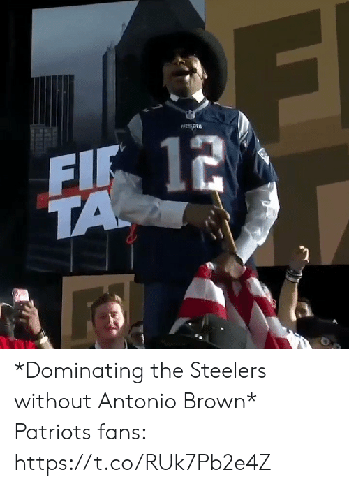 fif: FIF 12  TA *Dominating the Steelers without Antonio Brown*  Patriots fans: https://t.co/RUk7Pb2e4Z