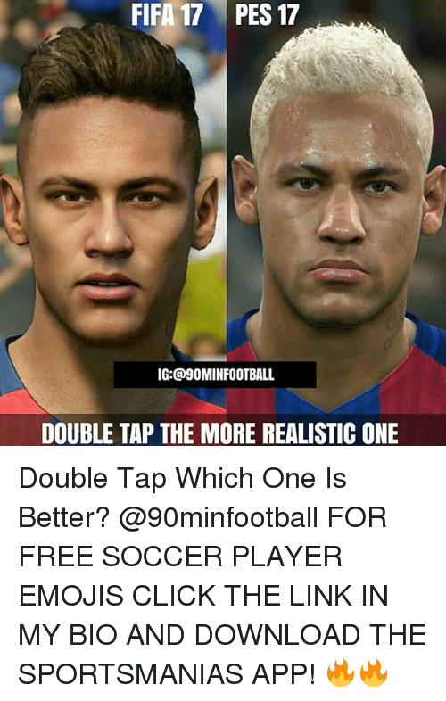 Fifa 17: FIFA 17 PES 17  IG: @9OMINFOOTBALL  DOUBLE TAP THE MORE REALISTIC ONE Double Tap Which One Is Better? @90minfootball FOR FREE SOCCER PLAYER EMOJIS CLICK THE LINK IN MY BIO AND DOWNLOAD THE SPORTSMANIAS APP! 🔥🔥