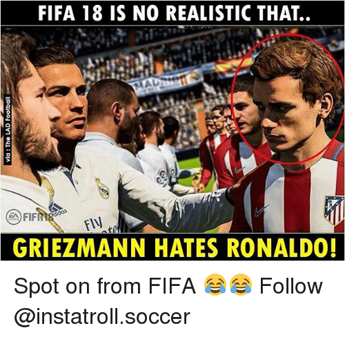 Fifa, Memes, and Soccer: FIFA 18 IS NO REALISTIC THAT..  FIF  Fly  GRIEZMANN HATES RONALDO! Spot on from FIFA 😂😂 Follow @instatroll.soccer