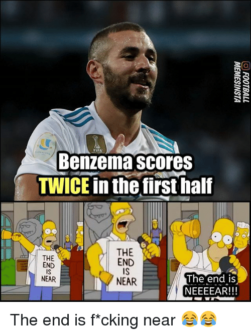 the end is near: FIFA  Benzema scores  TWICE in the first half  THE  END  IS  NEAR  THE  END  IS  NEAR  The end iS  NEEEEAR!!! The end is f*cking near 😂😂