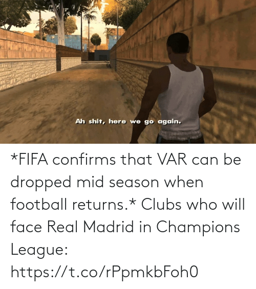 Season: *FIFA confirms that VAR can be dropped mid season when football returns.*  Clubs who will face Real Madrid in Champions League: https://t.co/rPpmkbFoh0