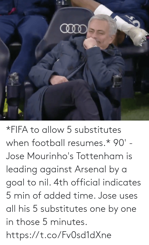 Arsenal: *FIFA to allow 5 substitutes when football resumes.*  90' - Jose Mourinho's Tottenham is leading against Arsenal by a goal to nil. 4th official indicates 5 min of added time. Jose uses all his 5 substitutes one by one in those 5 minutes. https://t.co/Fv0sd1dXne
