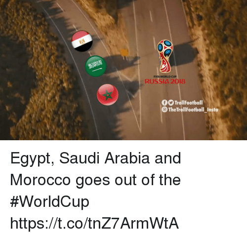 Morocco: FIFA WORLD CUP  RUSSIA 2018  fTrollFootball  TheTroll FootballInsta  - Egypt, Saudi Arabia and Morocco goes out of the #WorldCup https://t.co/tnZ7ArmWtA