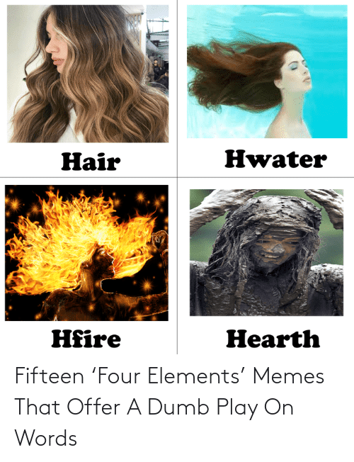 Dumb: Fifteen 'Four Elements' Memes That Offer A Dumb Play On Words