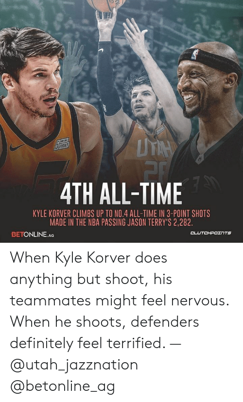 Bilbo, Definitely, and Nba: FIGHT  4TH ALL-TIME  KYLE KORVER CLIMBS UP TO NO.4 ALL-TIME IN 3-POINT SHOTS  MADE IN THE NBA PASSING JASON TERRY'S 2,282  BETONLINE.AG  CLUTCHPOINTS When Kyle Korver does anything but shoot, his teammates might feel nervous. When he shoots, defenders definitely feel terrified. — @utah_jazznation @betonline_ag