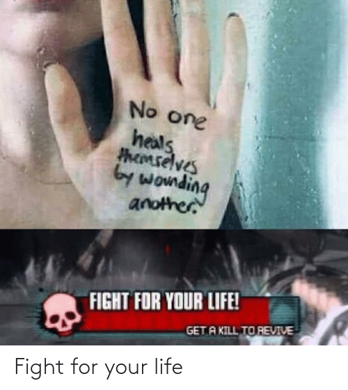 your life: Fight for your life