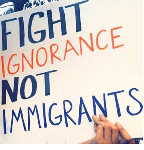 fightings: FIGHT  IGNORANCE  NOT  IMMIGRANTS