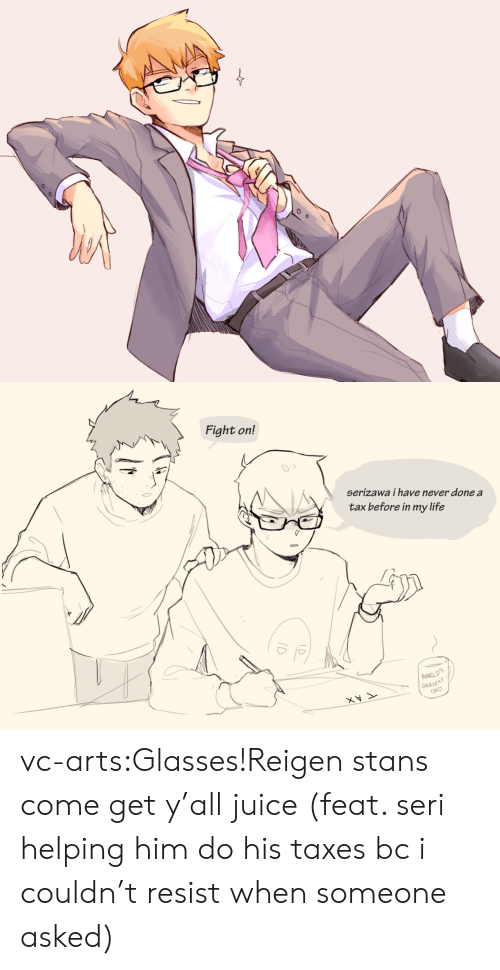 Dad, Juice, and Life: Fight on!  65  serizawa i have never done a  tax before in my life  WORL  OKAYE  DAD vc-arts:Glasses!Reigen stans come get y'all juice (feat. seri helping him do his taxes bc i couldn't resist when someone asked)