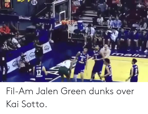 filipino (Language): Fil-Am Jalen Green dunks over Kai Sotto.