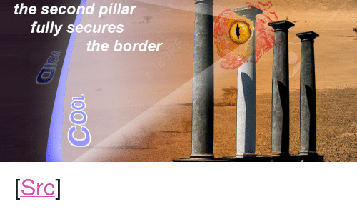 "pillar: Fil  the second pillar  fully secures  the border <p>[<a href=""https://www.reddit.com/r/surrealmemes/comments/7uv8k7/he_keeps_us_safe/"">Src</a>]</p>"