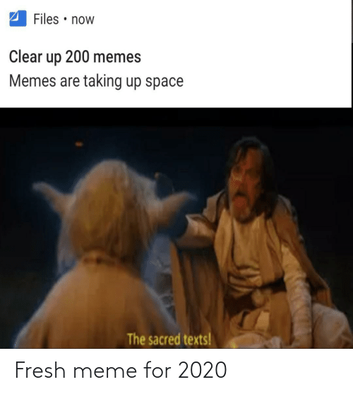 Texts: Files • now  Clear  200 memes  up  Memes are taking up space  The sacred texts! Fresh meme for 2020