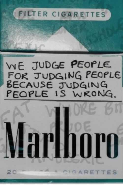 Judge, Filter, and Cigarettes: FILTER CIGARETTES  WE JUDGE PEOPLE  FOR JUDGING PEOPLE  BECAUSE JUDGING  PEOPLE IS WRONG  Marlhore  2 C  CIGARETTES