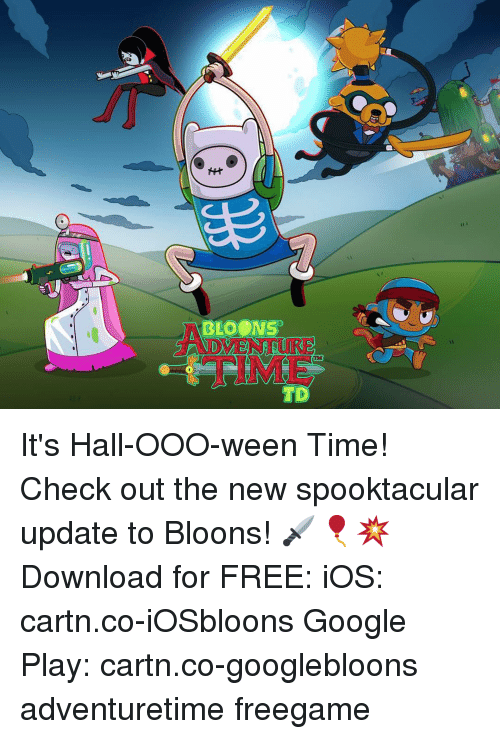 Google, Memes, and Free: FIME It's Hall-OOO-ween Time! Check out the new spooktacular update to Bloons! 🗡🎈💥 Download for FREE: iOS: cartn.co-iOSbloons Google Play: cartn.co-googlebloons adventuretime freegame