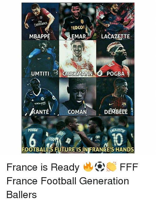 Football, Future, and Memes: FIN  Emirares  Cike  FEDCO  MBAPE LEMARLACAZETTE  UMTITI  RIEZMANN POGBA  ANCOMA  N DEMBECE  POGBA  FOOTBALL'S FUTURE ISINIFRANGE'S HANDS France is Ready 🔥⚽️👏 FFF France Football Generation Ballers