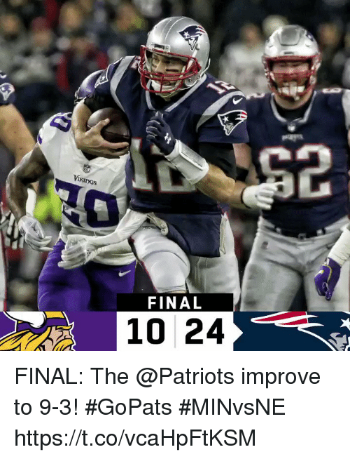 Memes, Patriotic, and 🤖: FINAL  10 24 FINAL: The @Patriots improve to 9-3! #GoPats  #MINvsNE https://t.co/vcaHpFtKSM