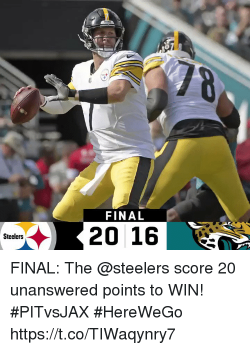 Memes, Steelers, and 🤖: FINAL  20 16  Steelers FINAL: The @steelers score 20 unanswered points to WIN! #PITvsJAX  #HereWeGo https://t.co/TIWaqynry7
