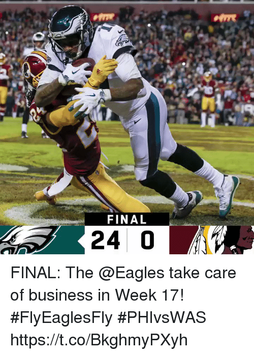 Philadelphia Eagles, Memes, and Business: FINAL  24 0 FINAL: The @Eagles take care of business in Week 17! #FlyEaglesFly  #PHIvsWAS https://t.co/BkghmyPXyh