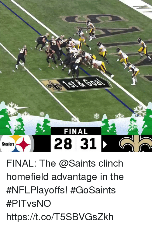 Memes, New Orleans Saints, and Steelers: FINAL  28 31  Steelers FINAL: The @Saints clinch homefield advantage in the #NFLPlayoffs! #GoSaints  #PITvsNO https://t.co/T5SBVGsZkh