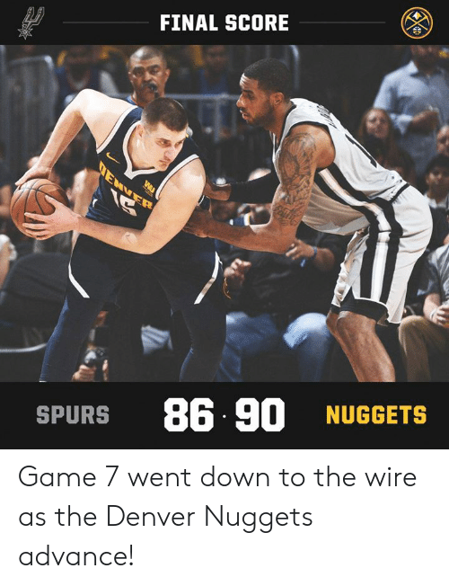 Memes, Denver, and Game: FINAL SCORE  SPURS 86. 90 NUGGETS Game 7 went down to the wire as the Denver Nuggets advance!