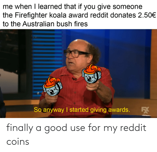 Reddit, Good, and For: finally a good use for my reddit coins