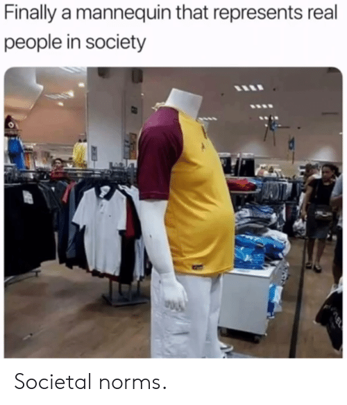 norms: Finally a mannequin that represents real  people in society Societal norms.