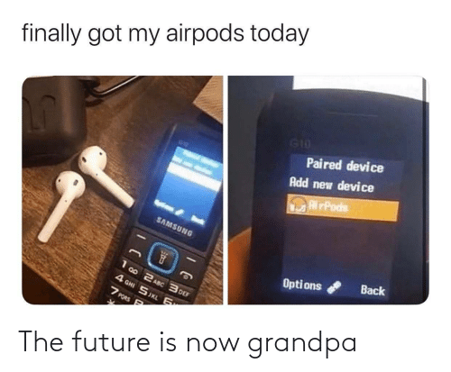 Samsung: finally got my airpods today  G10  Paired device  Add new device  RirPods  SAMSUNG  Back  Opti ons  1 00 2 ASC 3 DEF  4 GHI SJKL 6  7 PORS P The future is now grandpa