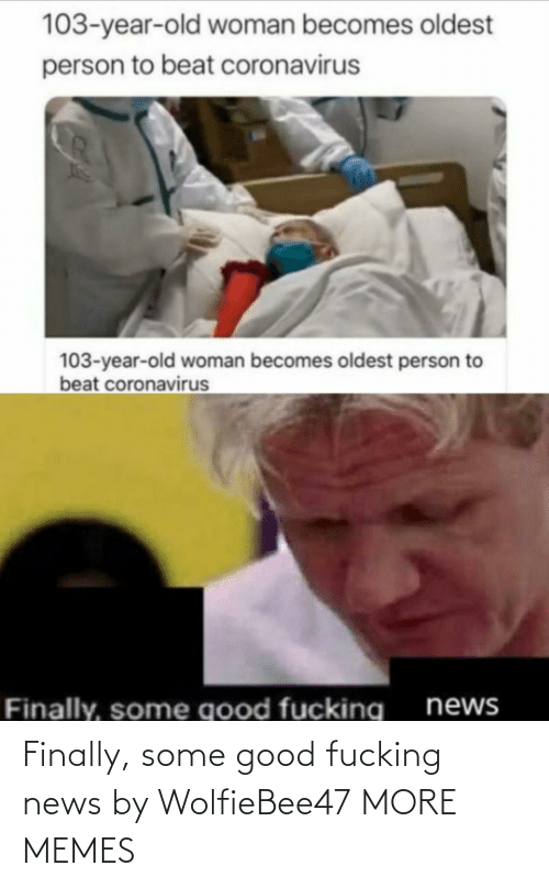 Some Good: Finally, some good fucking news by WolfieBee47 MORE MEMES