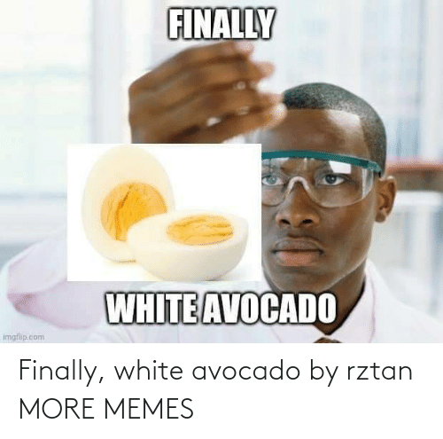 Avocado: Finally, white avocado by rztan MORE MEMES