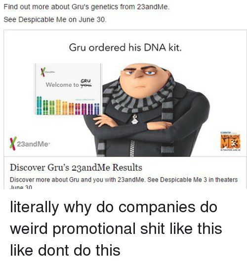 Memes, Shit, and Weird: Find out more about Gru's genetics from 23andMe.  See Despicable Me on June 30.  Gru ordered his DNA kit.  GRU  Welcome to 23andMe  Discover Gru's 23andMe Results  Discover more about Gru and you with 23andMe. See Despicable Me 3 in theaters  ne 2n literally why do companies do weird promotional shit like this like dont do this
