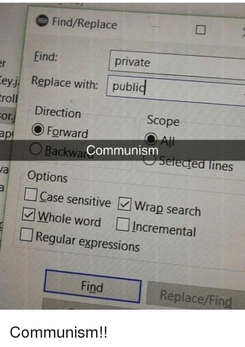 Search, Word, and Communism: Find/Replace  Find:  Replace with: publid  Direction  private  Scope  or.  Forward  ap  O Backwar  Communism  erected lines  a Options  Case sensitive Wrap search  whole word L」Incremental  Regular expressions  Find  Replace/Find Communism!!
