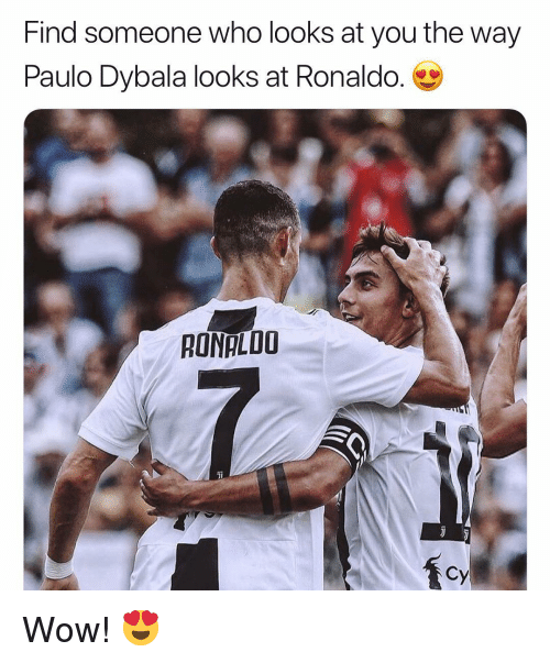 Memes, Wow, and Ronaldo: Find someone who looks at you the way  Paulo Dybala looks at Ronaldo.  RONALDO  Ti  Cy Wow! 😍
