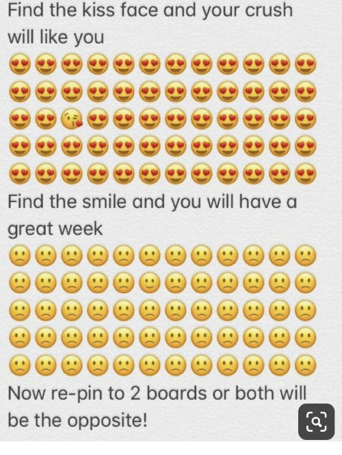 pin: Find the kiss face and your crush  will like you  Find the smile and you will have a  great week  Now re-pin to 2 boards or both will  be the opposite!