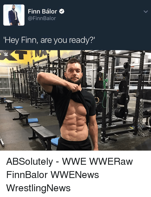 Finn, Memes, and 🤖: Finn Balor  @Finn Balor  Hey Finn, are you ready? ABSolutely - WWE WWERaw FinnBalor WWENews WrestlingNews