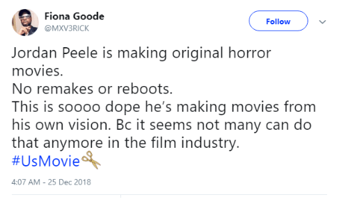 Jordan Peele: Fiona Goode  @MXV3RICK  Follow  Jordan Peele is making original horror  movies.  No remakes or reboots.  This is soooo dope he's making movies from  his own vision. Bc it seems not many can do  that anymore in the film industry  #UsMovieA  4:07 AM-25 Dec 2018