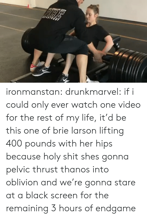 oblivion: FIRE ironmanstan: drunkmarvel: if i could only ever watch one video for the rest of my life, it'd be this one of brie larson lifting 400 pounds with her hips because holy shit  shes gonna pelvic thrust thanos into oblivion and we're gonna stare at a black screen for the remaining 3 hours of endgame