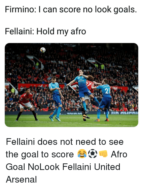 Arsenal, Goals, and Memes: Firmino: I can score no look goals.  Fellaini: Hold my afro  mirates  2  21 Fellaini does not need to see the goal to score 😂⚽️👊 Afro Goal NoLook Fellaini United Arsenal