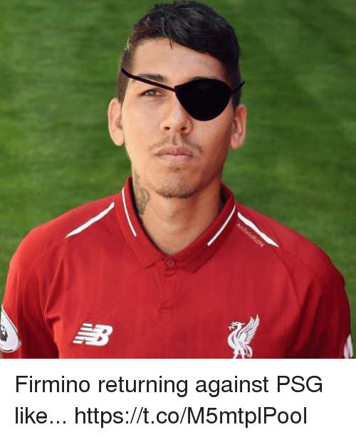 Memes, 🤖, and Like: Firmino returning against PSG like... https://t.co/M5mtplPool