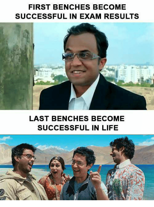 Life, Memes, and 🤖: FIRST BENCHES BECOME  SUCCESSFUL IN EXAM RESULTS  LAST BENCHES BECOME  SUCCESSFUL IN LIFE