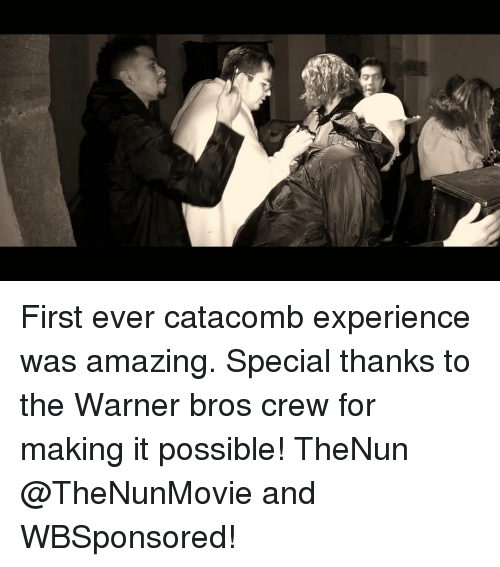 Memes, Warner Bros., and Amazing: First ever catacomb experience was amazing. Special thanks to the Warner bros crew for making it possible! TheNun @TheNunMovie and WBSponsored!