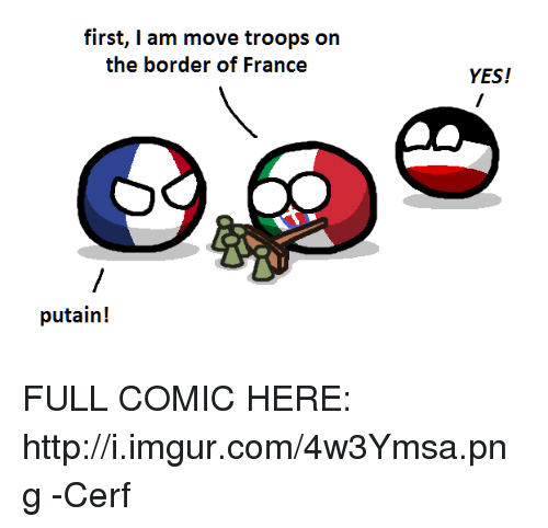 imgure: first, I am move troops on  the border of France  putain!  YES! FULL COMIC HERE: http://i.imgur.com/4w3Ymsa.png -Cerf