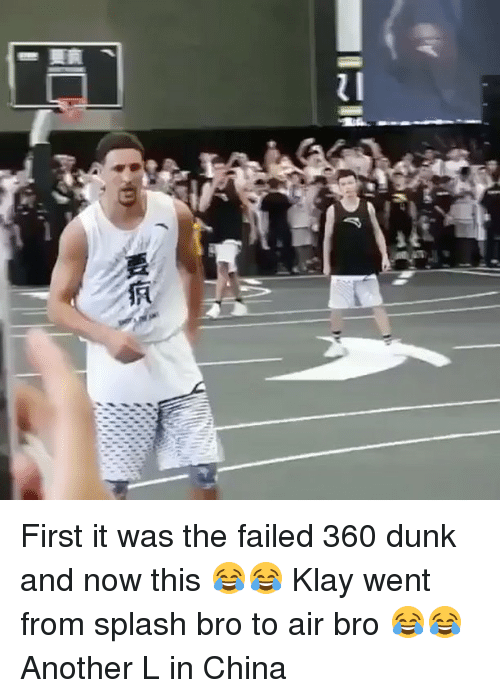 splashing: First it was the failed 360 dunk and now this 😂😂 Klay went from splash bro to air bro 😂😂 Another L in China