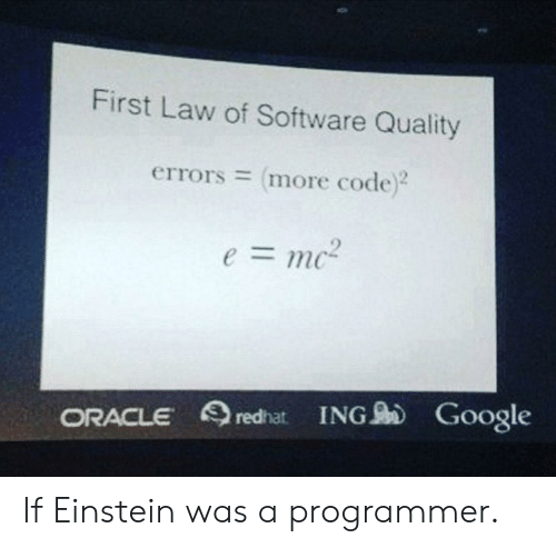 Google, Einstein, and Oracle: First Law of Software Quality  errors = more code)2  e=mc-  ORACLE redhat ING Google If Einstein was a programmer.
