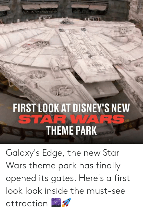 Dank, Star Wars, and Star: FIRST LOOK AT DISNEY'S NEW  STARWAARS  THEME PARK Galaxy's Edge, the new Star Wars theme park has finally opened its gates. Here's a first look look inside the must-see attraction 🌌🚀