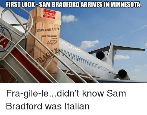 Nfl, Ups, and Minnesota: FIRST LOOK-SAMBRADFORDARRIVES IN MINNESOTA  FRAGILE  THIS END UP t Fra-gile-le...didn't know Sam Bradford was Italian