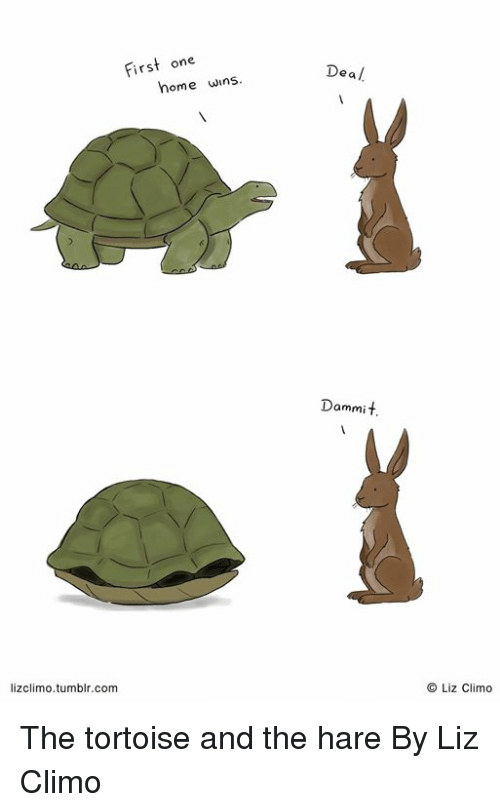 Lizclimo Tumblr: First one  Deal  home wins  Dammit  lizclimo.tumblr.com  O Liz Climo The tortoise and the hare  By Liz Climo