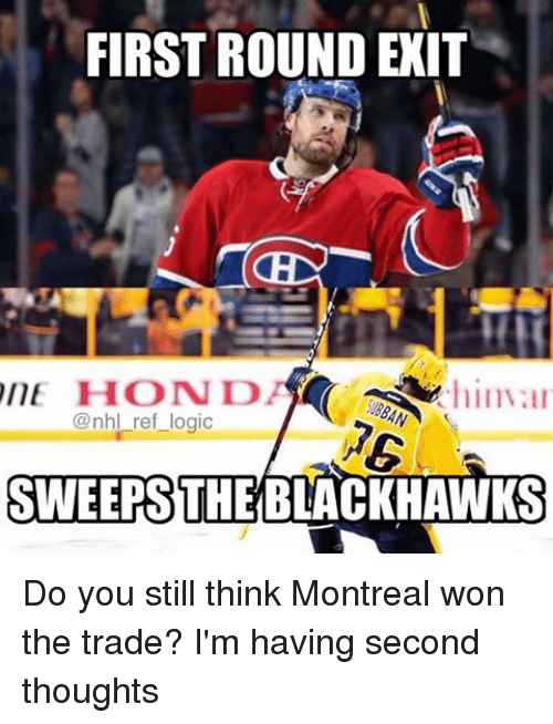 Blackhawks, Logic, and Memes: FIRST ROUND EXIT  ITE HHCON D  him  @nhl ref logic  SWEEPS  BLACKHAWKS Do you still think Montreal won the trade? I'm having second thoughts